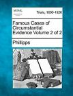 Famous Cases of Circumstantial Evidence Volume 2 of 2 by Phillipps (Paperback / softback, 2011)