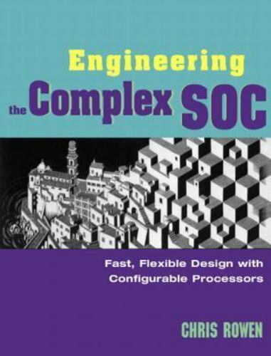 Engineering The Complex SOC Fast, Flexible Design With Configurable Processors - $20.00