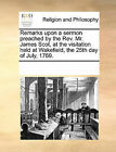 Remarks Upon a Sermon Preached by the REV. Mr. James Scot, at the Visitation Held at Wakefield, the 25th Day of July, 1769. by Multiple Contributors (Paperback / softback, 2010)