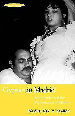 Gypsies in Madrid: Sex, Gender and the Performance of Identity by Paloma Gay...