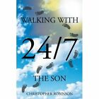 Walking with the Son 24/7 by Christopher Robinson (Paperback / softback, 2012)