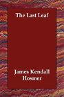 The Last Leaf by James Kendall Hosmer (Paperback / softback, 2006)