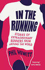 In the Running: Stories of Extraordinary Runners from Around the World by Phil Hewitt (Paperback, 2016)
