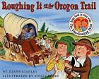 Roughing it on the Oregon Trail by Diane Stanley (Paperback, 2001)