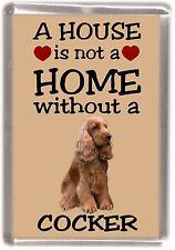 "Cocker Spaniel Dog No 2 Fridge Magnet ""A HOUSE IS NOT A HOME"" by Starprint"