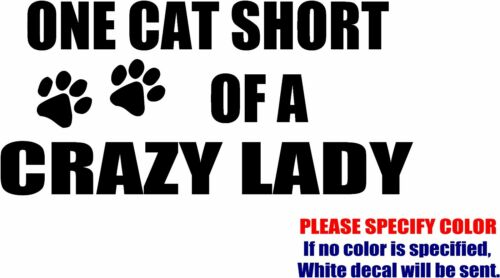 Vinyl Decal Sticker One Cat Short of a Crazy Lady Car Truck Bumper JDM Fun 7/""