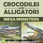 Crocodiles and Alligators Mega Monsters by Speedy Publishing LLC (Paperback / softback, 2014)