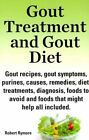 Gout treatment and gout diet. Gout recipes, gout symptoms, purines, causes, remedies, diet, treatments, diagnosis, foods to avoid and foods that might help all included. by Robert Rymore (Paperback, 2013)