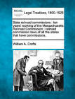 State Railroad Commissions: Ten Years' Working of the Massachusetts Railroad Commission: Railroad Commission Laws of All the States That Have Commissions. by William A Crafts (Paperback / softback, 2010)