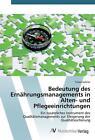 Bedeutung des Ernährungsmanagements in Alten- und Pflegeeinrichtungen von Timea Kalmár (2015, Taschenbuch)