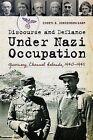 Discourse and Defiance Under Nazi Occupation: Guernsey, Channel Islands, 1940-194 by Cheryl R. Jorgensen-Earp (Hardback, 2013)