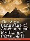 The Sign Language of Astronomical Mythology: Parts I & II by Gerald Massey (Paperback / softback, 2008)