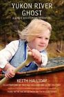 Yukon River Ghost a Girl's Ghost Town Adventure by Keith Halliday 9780595493647