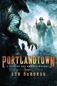 Portlandtown-A-Tale-of-the-Oregon-Wyldes-by-DeBorde-Rob