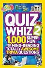 Quiz Whiz 2: 1,000 Super Fun Mind-Bending Totally Awesome Trivia Questions by National Geographic (Hardback, 2013)