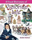 A Visual Dictionary of Victorian Life by Bobbie Kalman (Hardback, 2011)