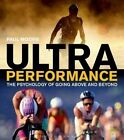 Ultra Performance: The Psychology of Endurance Sports by Paul Moore (Paperback, 2014)