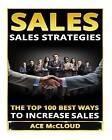 Sales: Sales Strategies- The Top 100 Best Ways to Increase Sales by Ace McCloud (Paperback / softback, 2015)