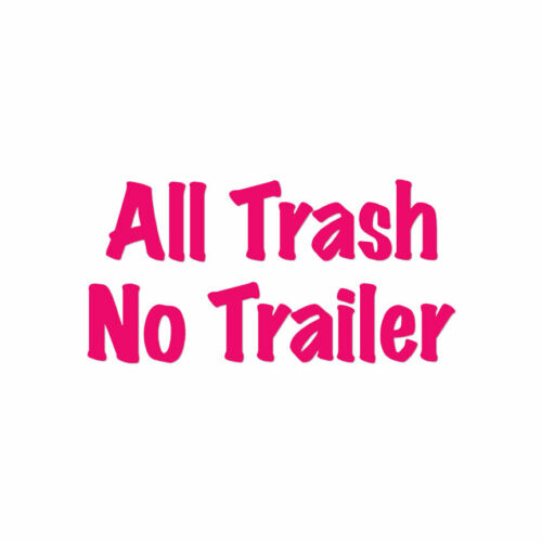 ebn3202 Multiple Colors /& Sizes All Trash No Trailer Vinyl Decal Sticker