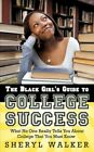 The Black Girl's Guide to College Success What No One Really Tells You Abou