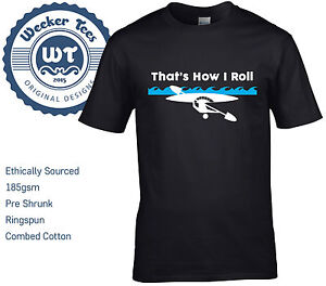 17518acee That's How I Roll Funny Canoe Kayak T Shirt - Size S - XXL 6 Colours ...
