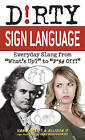 Dirty Sign Language: Everyday Slang from  What's Up?  to  F*%# off! by Allison O, Van James T. (Paperback, 2011)