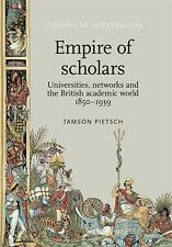 Studies in Imperialism: Empire of Scholars : Universities, Networks and the...