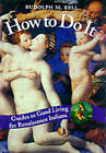 How to Do it: Guides to Good Living for Renaissance Italians by Rudolph M. Bell (Hardback, 1999)