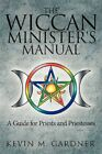 The Wiccan Minister's Manual a Guide for Priests and Priestesses 9781434367440