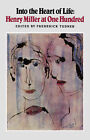 Into the Heart of Life: Henry Miller at One Hundred by Henry Miller (Paperback, 1992)
