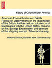American Encroachments on British Rights; Or, Observations on the Importance of the British North American Colonies, and Late Treaties with the United States: Remarks on Mr. Baring's Examination and Defence of the Shipping Interest. Tables and a Map. by Nathaniel Atcheson, Alexander Baron Ashburton Baring (Paperback / softback, 2011)