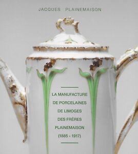 LA MANUFACTURE DE PORCELAINES DE LIMOGES DES FRERES PLAINEMAISON (1885-1917) XTzYwJcy-09093016-332403641