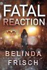 Fatal Reaction by Belinda S. Frisch (Paperback, 2015)