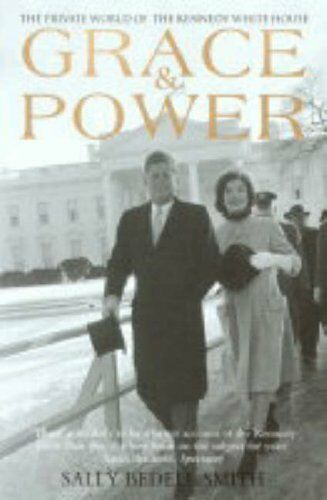 Grace and Power: The Private World of the Kennedy White House B .9781845130862