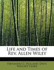 Life and Times of REV. Allen Wiley by Davis Wasgatt Clark Fernan C Holliday (Paperback / softback, 2008)