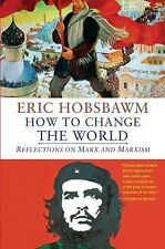 How to Change the World : Reflections on Marx and Marxism by Eric Hobsbawm...