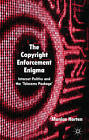 The Copyright Enforcement Enigma: Internet Politics and the 'Telecoms Package' by Monica Horten (Hardback, 2011)