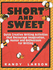 Short and Sweet: Quick Creative Writing Activities That Encourage Imagination, Humor, and Enthusiasm About Writing by Randy Larson (Paperback, 1997)