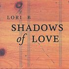 Shadows of Love * by Lori B. (CD, Apr-2004, Paradox)