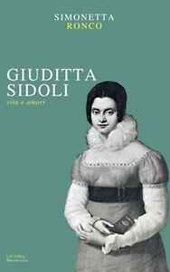 Giuditta Sidoli. Vita e amori  - Simonetta Ronco,  2018,  Licosia