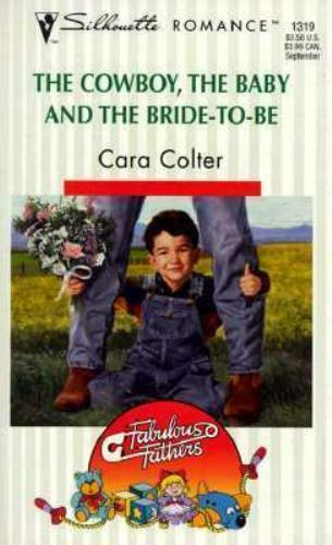 The Cowboy, the Baby and the Bride-to-Be by Cara Colter