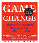 Game Change: Obama and the Clintons, McCain and Palin, and the Race of a Lifetime by John Heilemann, Mark Halperin (CD-Audio, 2010)