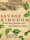 Savage Kingdom: The True Story of Jamestown, 1607, and the Settlement of America by Benjamin Woolley (CD-Audio, 2007)