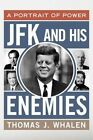 JFK and His Enemies: A Portrait of Power by Thomas J. Whalen (Hardback, 2014)