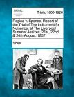 Regina V. Spence. Report of the Trial of the Indictment for Nuisance, at the Liverpool Summer Assizes, 21st, 22nd, & 24th August, 1857 by Snell (Paperback / softback, 2012)
