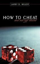 How to Cheat and Not Get Busted by Larry D. Miller (2010, Paperback)