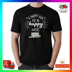 A Dirty Hoe Is A Happy Hoe T-Shirt Tshirt Smutty Innuendo Rude Gardening Hose