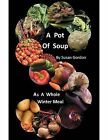 A Pot of Soup: As A Whole Winter Meal by Susan Gordon (Paperback, 2011)