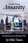A Mild Form of Insanity: Recollections of a Helicopter Pilot by Mike Tuson (Paperback / softback, 2001)