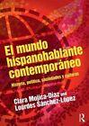 El Mundo Hispanohablante Contemporaneo: Historia, Politica, Sociedades y Culturas by Lourdes Sanchez-Lopez, Clara Mojica-Diaz (Paperback, 2015)